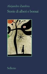 """""""Storie di alberi e bonsai"""": l'amore raccontato da Alejandro Zambra"""