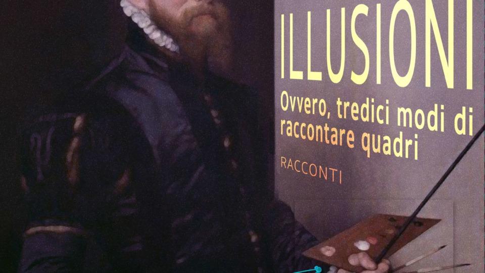 Illusioni. Tredici scrittori reinventano tredici quadri.