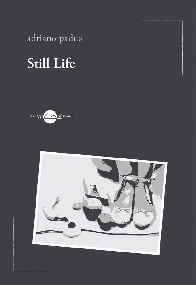 """La vita che ristagna. Su """"Still Life"""" di Adriano Padua"""